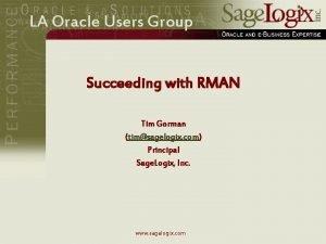 LA Oracle Users Group Succeeding with RMAN Tim