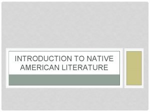 INTRODUCTION TO NATIVE AMERICAN LITERATURE THE FIRST AMERICANS