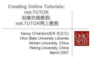 Creating Online Tutorials net TUTOR net TUTOR Nancy