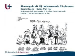 Alcoholgebruik bij thuiswonende 65 plussers Sarah Hoeck Guido