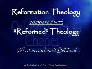 Reformation Theology compared with Reformed Theology What is