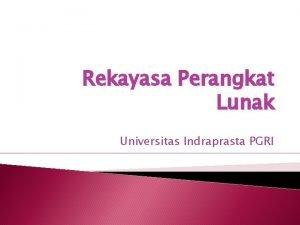 Rekayasa Perangkat Lunak Universitas Indraprasta PGRI Pengenalan Rekayasa