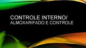 CONTROLE INTERNO ALMOXARIFADO E CONTROLE LEGISLAO A administrao