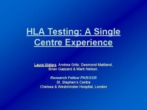 HLA Testing A Single Centre Experience Laura Waters