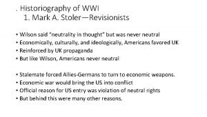 Historiography of WWI 1 Mark A StolerRevisionists Wilson
