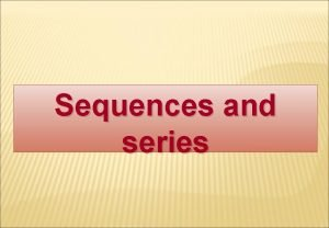 Sequences and series 1 sequences 1 An ordered
