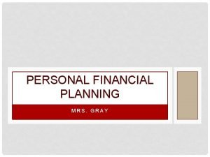 PERSONAL FINANCIAL PLANNING MRS GRAY PERSONAL FINANCIAL PLANNING