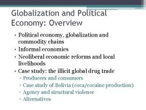Globalization and Political Economy Overview Political economy globalization