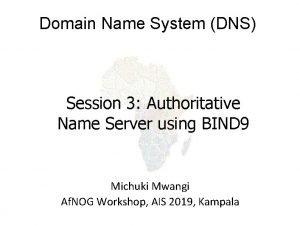 Domain Name System DNS Session 3 Authoritative Name