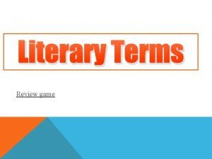 Literary Terms Review game WHAT ARE LITERARY TERMS