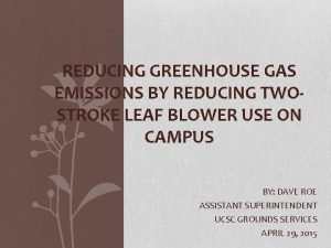 REDUCING GREENHOUSE GAS EMISSIONS BY REDUCING TWOSTROKE LEAF