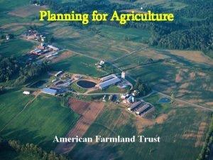 Planning for Agriculture American Farmland Trust American Farmland
