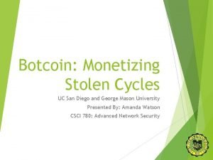 Botcoin Monetizing Stolen Cycles UC San Diego and