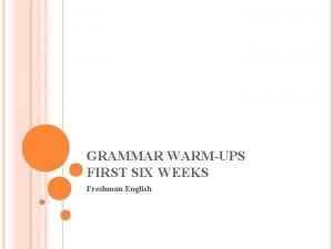 GRAMMAR WARMUPS FIRST SIX WEEKS Freshman English GRAMMAR