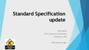 Standard Specification update Matt Looney KYTC Division of