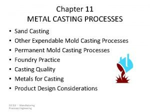 Chapter 11 METAL CASTING PROCESSES Sand Casting Other