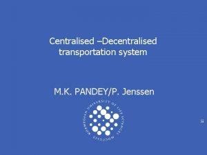 Centralised Decentralised transportation system M K PANDEYP Jenssen