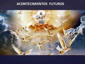 ACONTECIMIENTOS FUTUROS ACONTECIMIENTOS FUTUROS Por tanto tambin vosotros