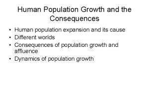 Human Population Growth and the Consequences Human population