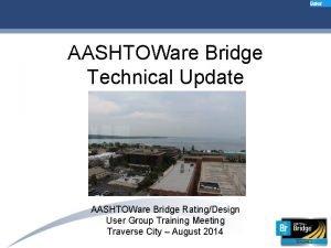 AASHTOWare Bridge Technical Update AASHTOWare Bridge RatingDesign User