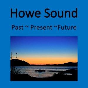 Howe Sound Past Present Future Howe Sound Past