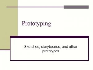 Prototyping Sketches storyboards and other prototypes Project Whats