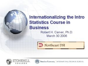 Internationalizing the Intro Statistics Course in Business Robert