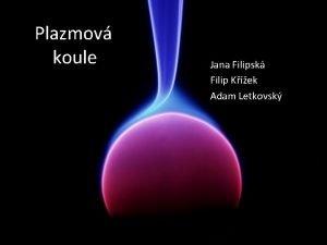 Plazmov koule Jana Filipsk Filip Kek Adam Letkovsk