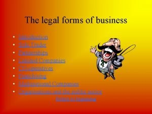 The legal forms of business Introduction Sole Trader