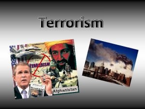 Terrorism Terrorism has had a huge impact in