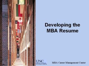 Developing the MBA Resume MBA Career Management Center