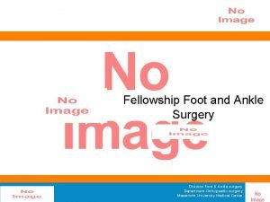 Fellowship Foot and Ankle Surgery Division Foot Ankle