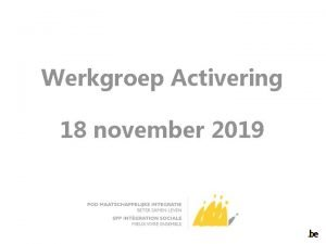 Werkgroep Activering 18 november 2019 Agenda 1 Aanpassingen