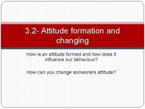 3 2 Attitude formation and changing How is