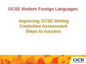 GCSE Modern Foreign Languages Improving GCSE Writing Controlled