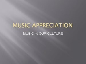 MUSIC APPRECIATION MUSIC IN OUR CULTURE WHAT IS