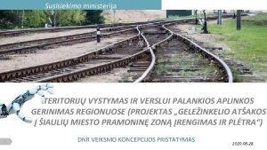 Susisiekimo ministerija TERITORIJ VYSTYMAS IR VERSLUI PALANKIOS APLINKOS