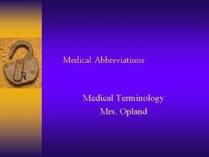 Medical Abbreviations Medical Terminology Mrs Opland Abbreviations A