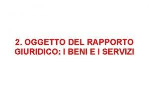 2 OGGETTO DEL RAPPORTO GIURIDICO I BENI E