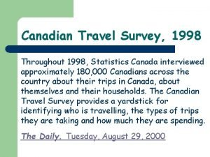 Canadian Travel Survey 1998 Throughout 1998 Statistics Canada