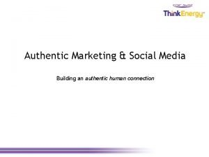 Authentic Marketing Social Media Building an authentic human