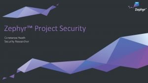 Zephyr Project Security Constanza Heath Security Researcher Overview
