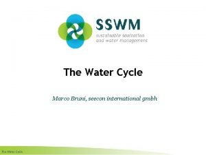 The Water Cycle Marco Bruni seecon international gmbh