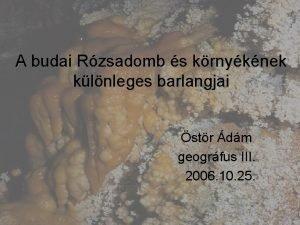 A budai Rzsadomb s krnyknek klnleges barlangjai str