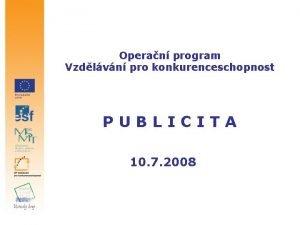 Operan program Vzdlvn pro konkurenceschopnost PUBLICITA 10 7
