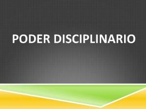 PODER DISCIPLINARIO El poder disciplinario emana del poder