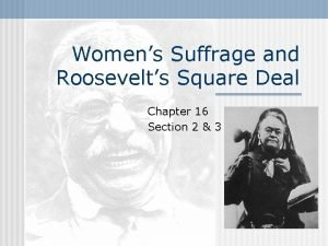 Womens Suffrage and Roosevelts Square Deal Chapter 16