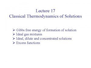 Lecture 17 Classical Thermodynamics of Solutions Gibbs free