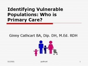 Identifying Vulnerable Populations Who is Primary Care Ginny
