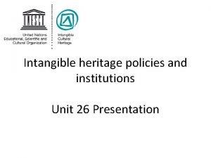 Intangible heritage policies and institutions Unit 26 Presentation